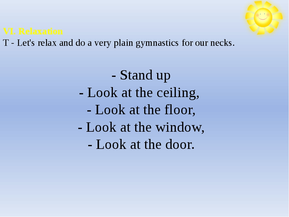 VI. Relaxation T- Let's relax and do a very plain gymnastics for our necks....