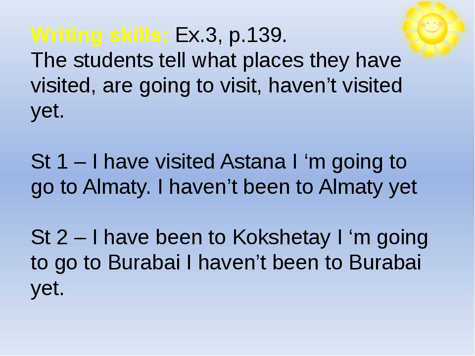 Writing skills: Ex.3, p.139. The students tell what places they have visited...