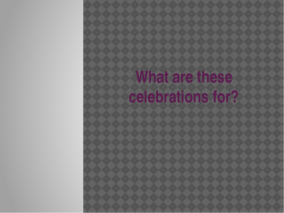 What are these celebrations for?