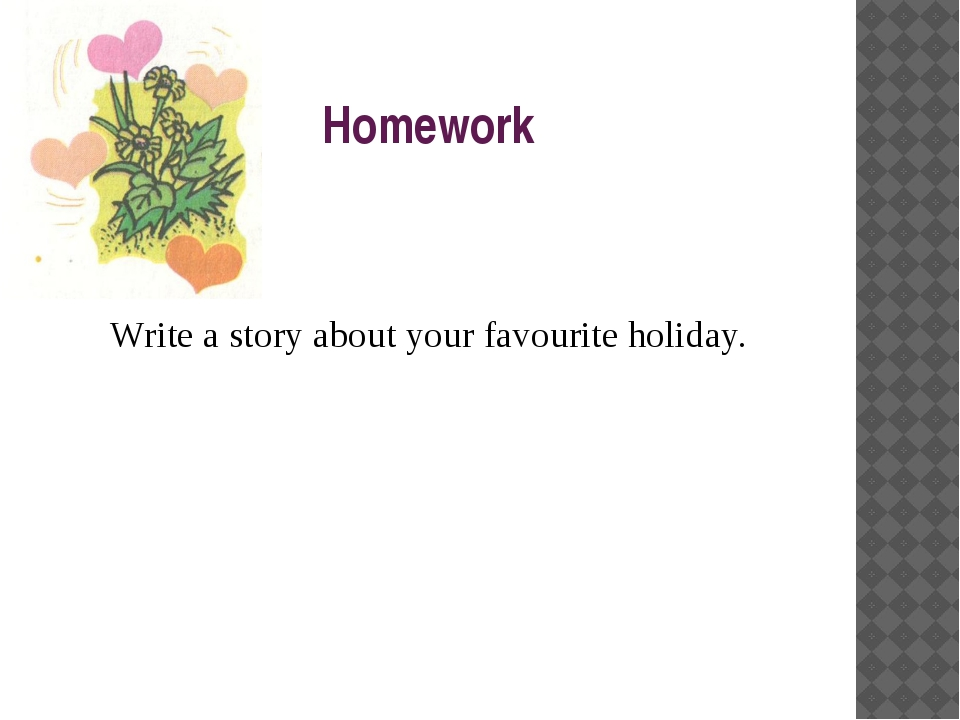 Homework Write a story about your favourite holiday.