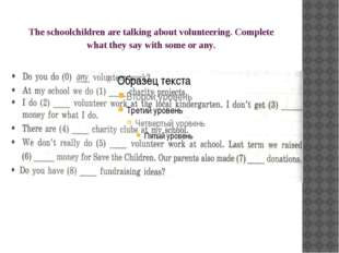 The schoolchildren are talking about volunteering. Complete what they say wit