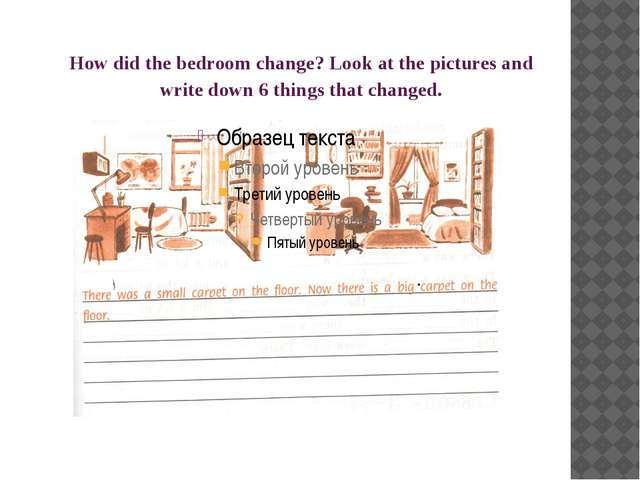 How did the bedroom change? Look at the pictures and write down 6 things that...