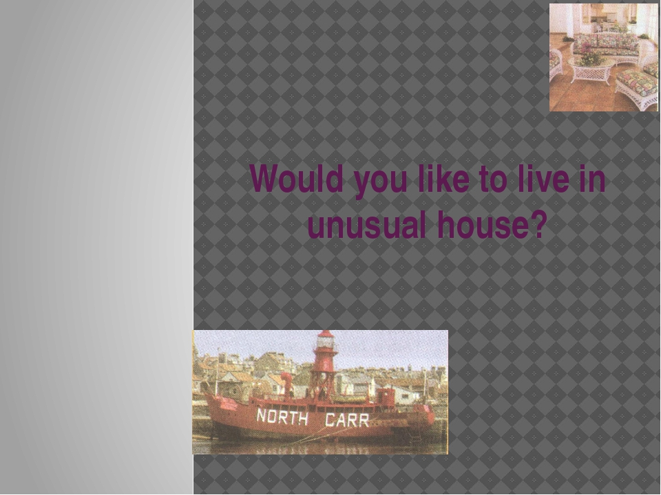 Would you like to live in unusual house?