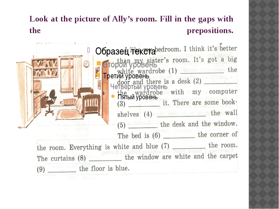Look at the picture of Ally's room. Fill in the gaps with the prepositions.