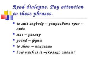 Read dialogue. Pay attention to these phrases. to suit anybody – устраивать к