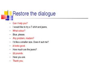 Restore the dialogue Can I help you? I would like to try a T-shirt and jeans.