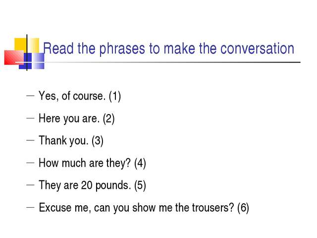 Read the phrases to make the conversation Yes, of course. (1) Here you are. (...