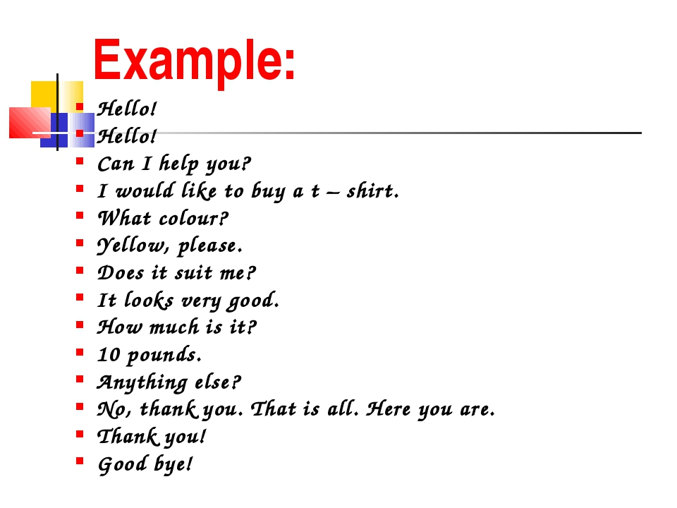 Example: Hello! Hello! Can I help you? I would like to buy a t – shirt. What...