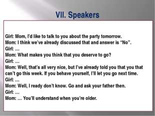 VII. Speakers Girl: Mom, I'd like to talk to you about the party tomorrow. Mo