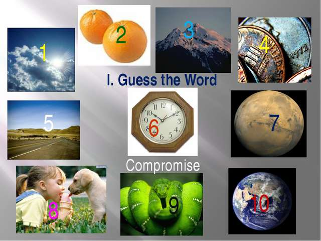 I. Guess the Word 1 2 3 4 5 6 7 8 9 10 Compromise