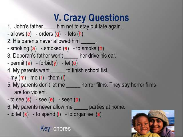 V. Crazy Questions John's father ____ him not to stay out late again. - allow...