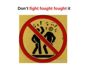 Don't fight fought fought it