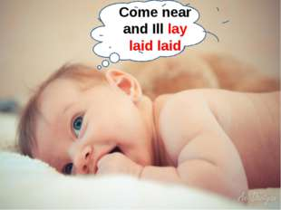 Come near and Ill lay laid laid
