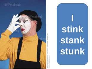 I stink stank stunk