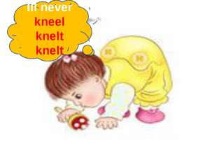 Ill never kneel knelt knelt