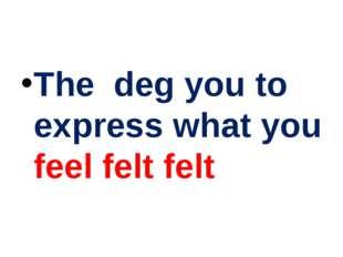 The deg you to express what you feel felt felt