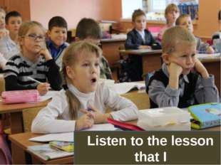 Listen to the lesson that I
