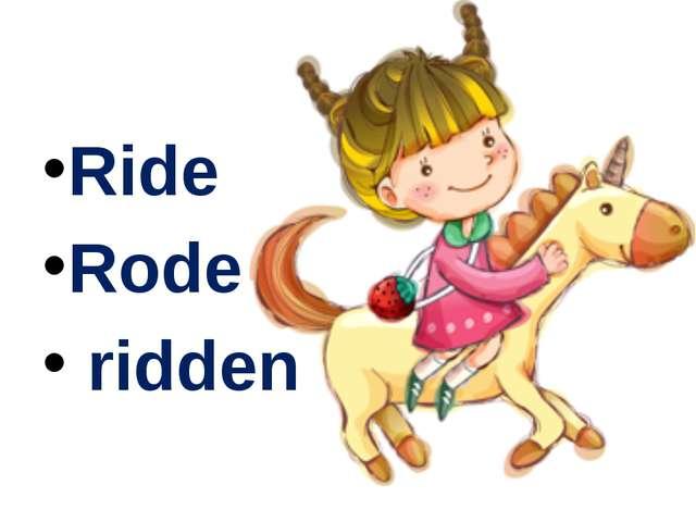 Ride Rode ridden