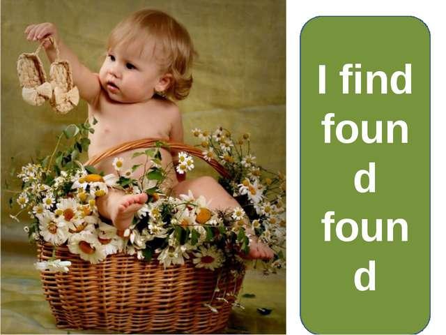 I find found found