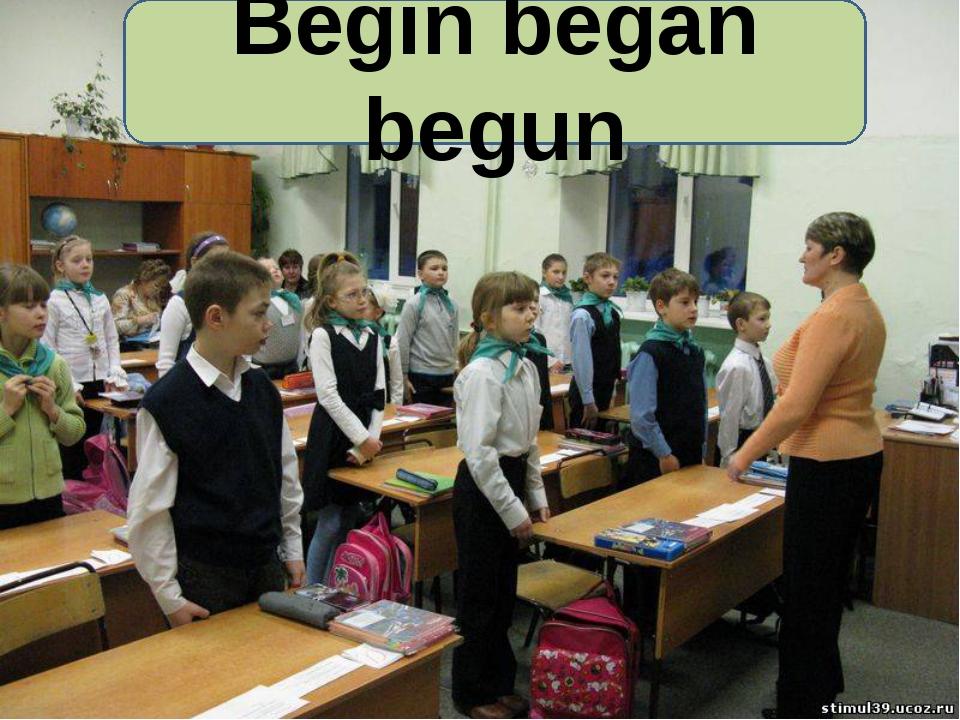 Begin began begun