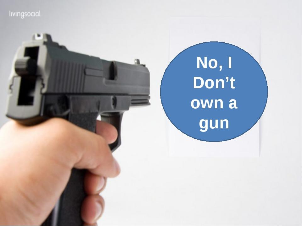 No, I Don't own a gun