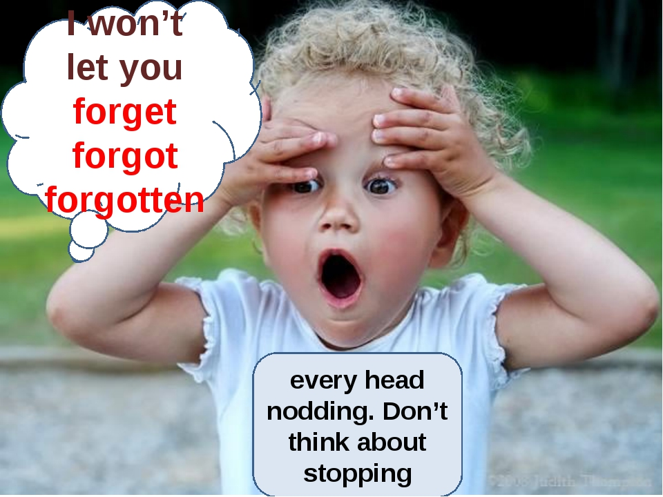 I won't let you forget forgot forgotten every head nodding. Don't think abou...