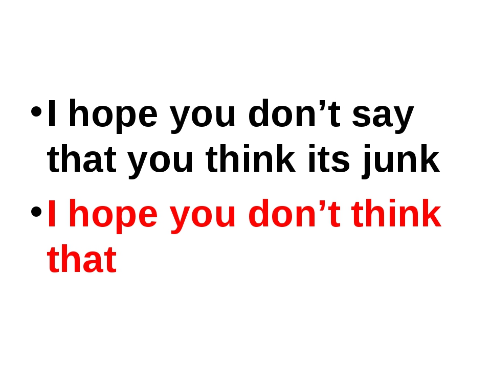 I hope you don't say that you think its junk I hope you don't think that