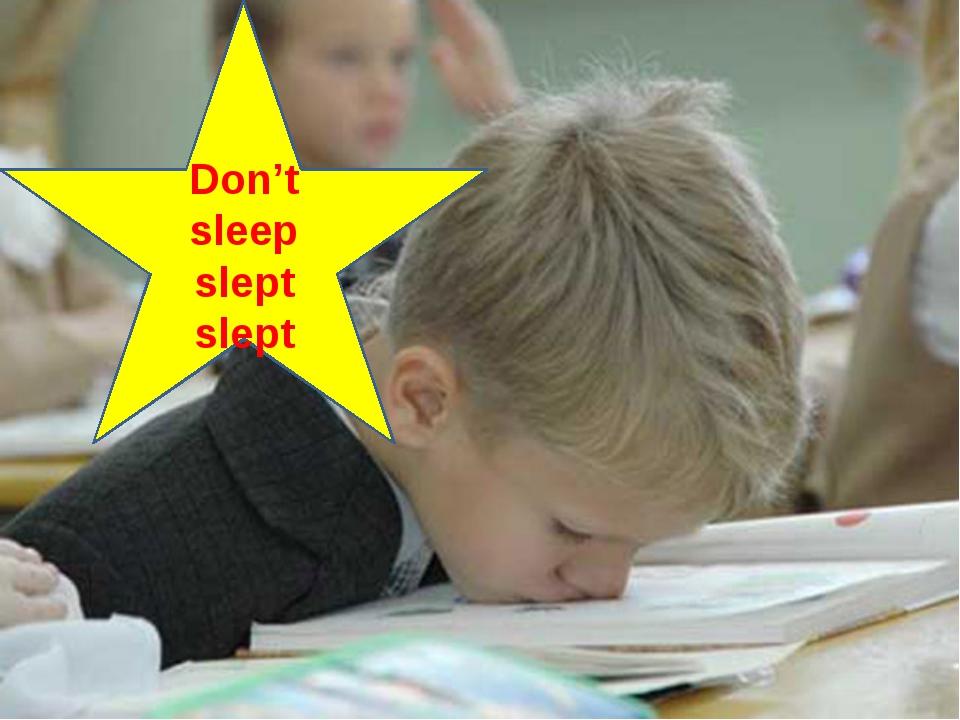 Don't sleep slept slept