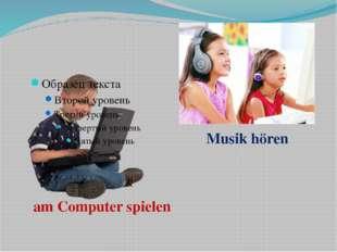 am Computer spielen Musik hören