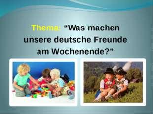 """Thema: """"Was machen unsere deutsche Freunde am Wochenende?"""""""