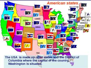 The USA is made up of 50 states and the District of Columbia where the capit