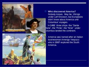 Who discovered America? Nobody knows. May be, Vikings under Leif Ericsson,