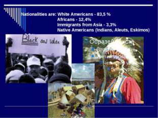 Nationalities are: White Americans - 83,5 % Africans - 12,4% Immigrants from