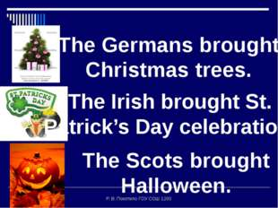 Р. В. Покотило ГОУ СОШ 1200 The Germans brought Christmas trees. The Irish br