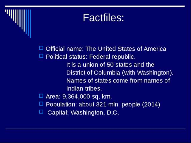 Factfiles: Official name: The United States of America Political status: Fed...
