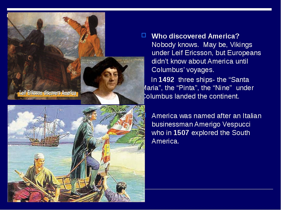 Who discovered America? Nobody knows. May be, Vikings under Leif Ericsson,...