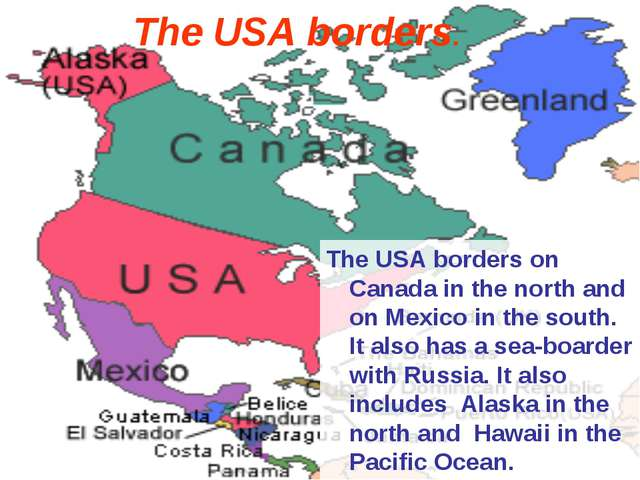The USA borders on Canada in the north and on Mexico in the south. It also ha...