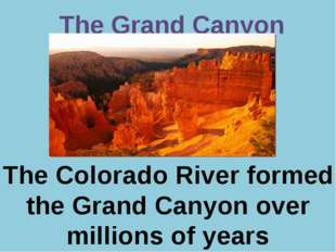 Р. В. Покотило ГОУ СОШ 1200 The Grand Canyon The Colorado River formed the Gr