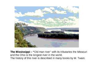 "The Mississippi – ""Old man river"" with its tributaries the Missouri and the O"