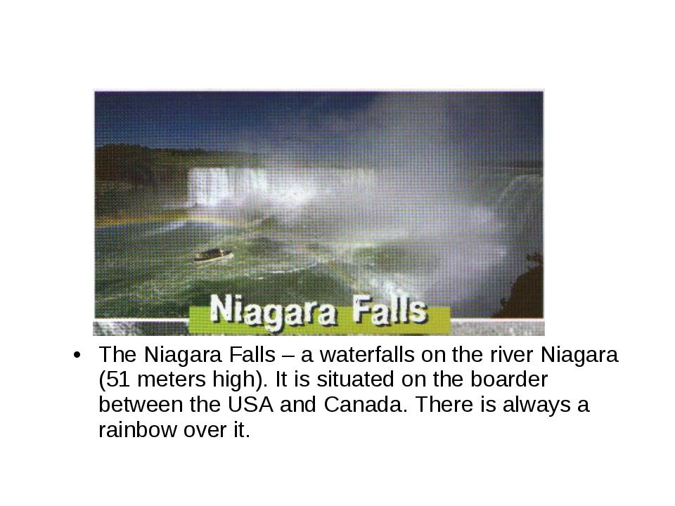 The Niagara Falls – a waterfalls on the river Niagara (51 meters high). It is...