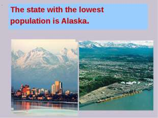 The state with the lowest population is Alaska.