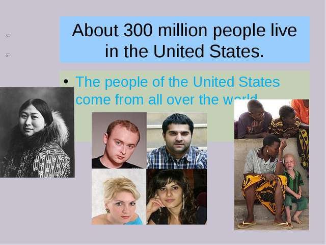 About 300 million people live in the United States. The people of the United...