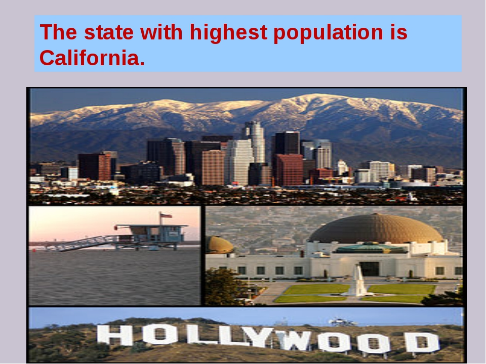 The state with highest population is California.