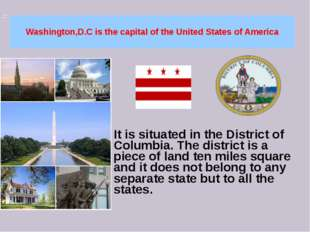 Washington,D.C is the capital of the United States of America It is situated