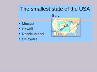 The smallest state of the USA is… Mexico Hawaii Rhode Island Delaware