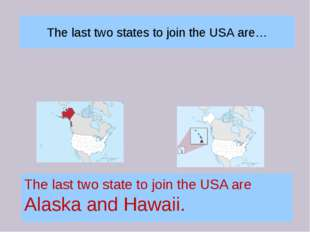 The last two states to join the USA are… The last two state to join the USA a