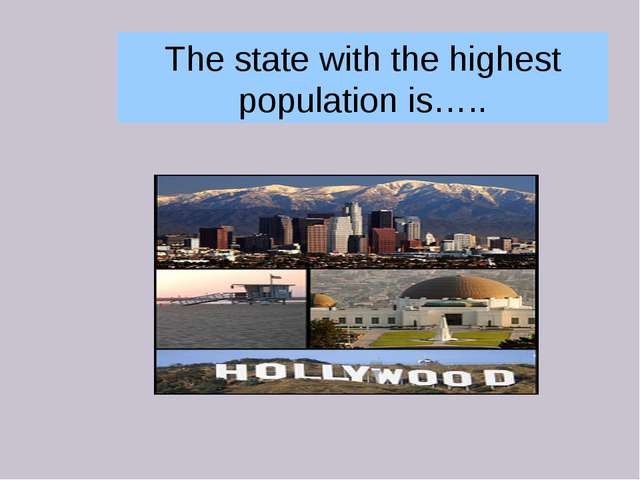 The state with the highest population is…..