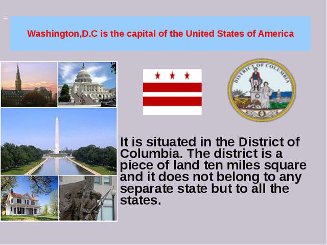 Washington,D.C is the capital of the United States of America It is situated...
