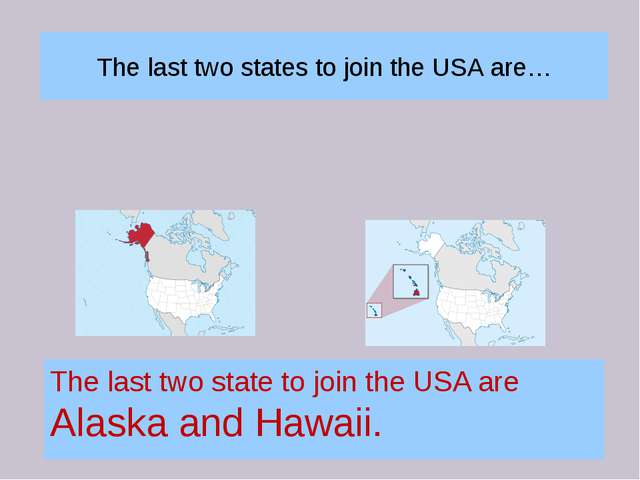 The last two states to join the USA are… The last two state to join the USA a...