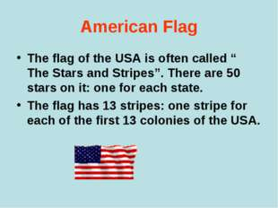 "American Flag The flag of the USA is often called "" The Stars and Stripes"". T"